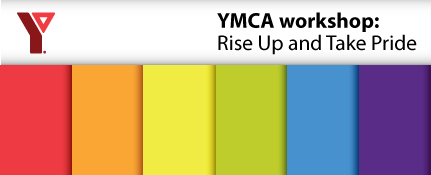 "YMCA ""RISE UP and TAKE PRIDE"" workshop"